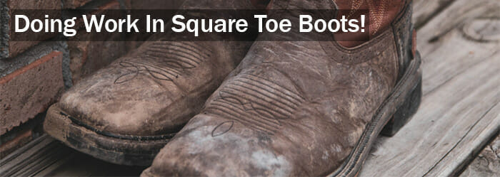 Square Toe Cowboy Boots - Doing work in Some dirty square toed cowboy boots!