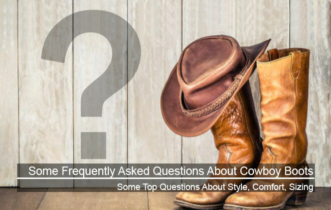Frequently Asked Questions About Cowboy Boots