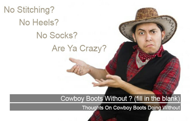 Cowboy Boots Without - Without Heels, Without Socks, Without Stitching