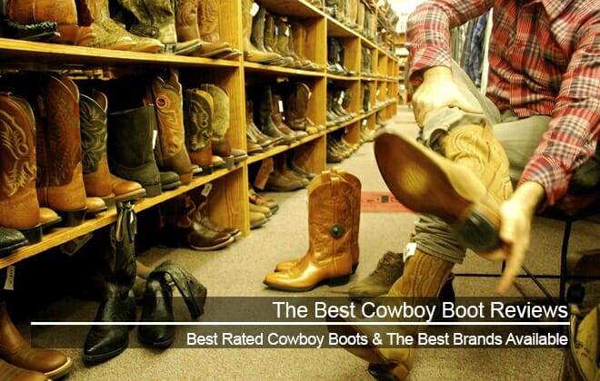 The Best Cowboy Boot Reviews - Best Cowboy Boot Brands & Best Rated Cowboy Boots