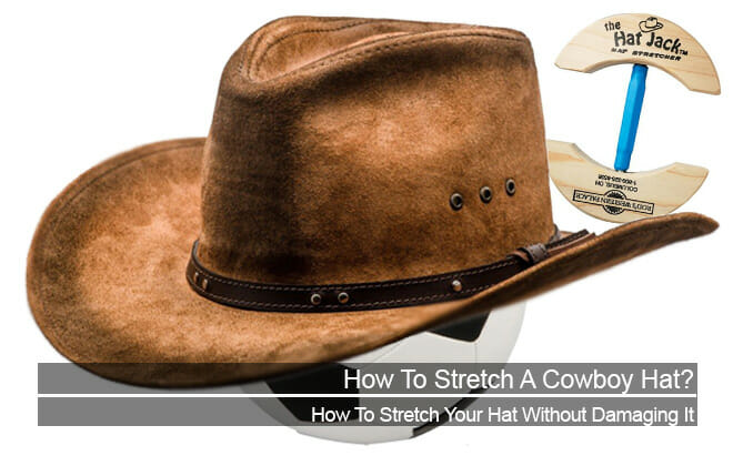 How To Stretch A Cowboy Hat Without Ruining It